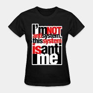 Women's t-shirt ♀ I'm not anti-system, this system is anti-me