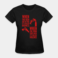 Women's t-shirt ♀ When the rich rob the poor it's called business - When the poor fight back it's called violence