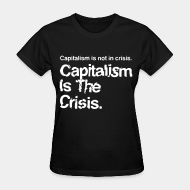 Women's t-shirt Capitalism is not in crisis. Capitalism is the crisis.