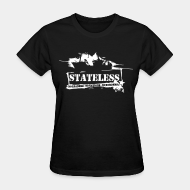 Women's t-shirt Stateless no leaders no nations no borders