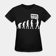 Women's t-shirt ♀ Evolution - Go back, we fucked up!