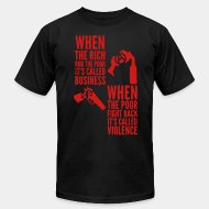 Camisetas de producción local When the rich rob the poor it's called business - When the poor fight back it's called violence
