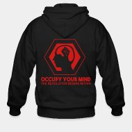 Zip hooded sweatshirt Occupy your mind. The revolution begins within