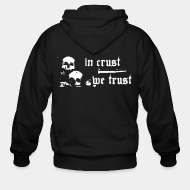Zip hooded sweatshirt In crust we trust