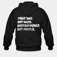 Sudaderas con capucha (Zip) Fight war not wars, destroy power not people.