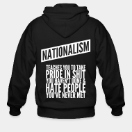 Zipper hooded sweatshirt Nationalism teaches you to take pride in shit you haven't done & hate people you've never met