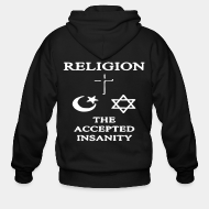 Zip hooded sweatshirt Religion: the accepted insanity