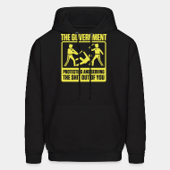 Hooded sweatshirt The government protecting and serving the shit out of you