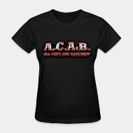 Women's t-shirt ♀ A.C.A.B. All Cops Are bastards