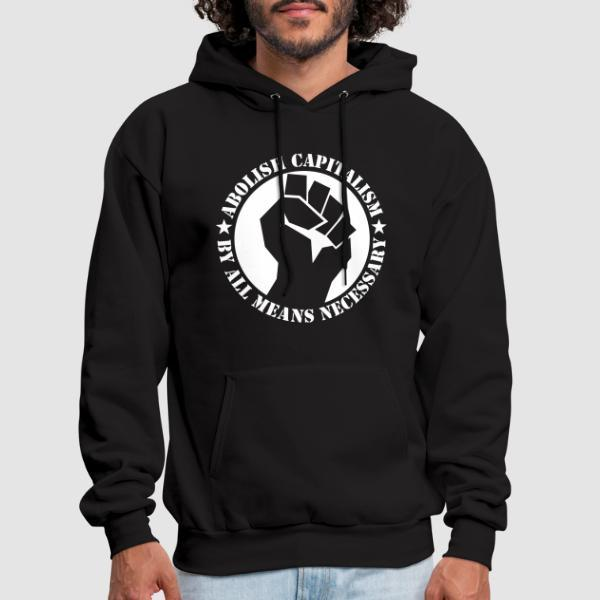 Abolish capitalism by all means necessary - Activist Hooded sweatshirt