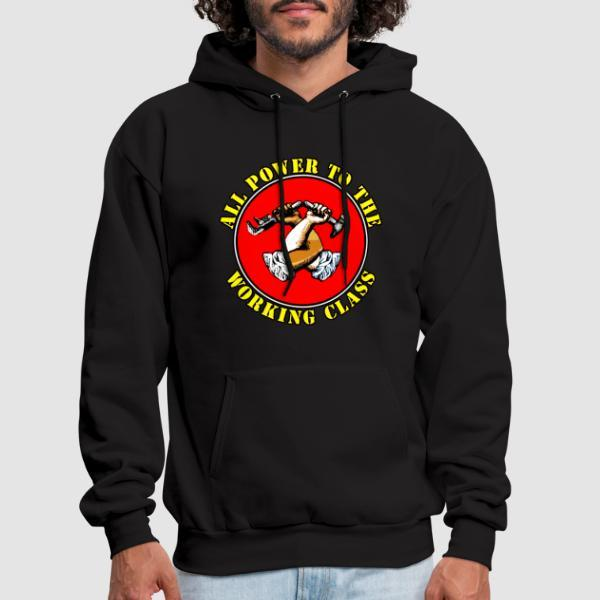 All power to the working class - Working Class Hooded sweatshirt