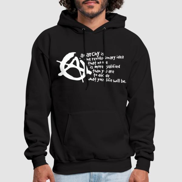 Anarchy is the revolutionary idea that no one is more qualified than you are to decide what your life will be - Activist Hooded sweatshirt