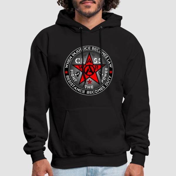 When injustice becomes law resistance becomes duty - class war fight the power - Working Class Hooded sweatshirt