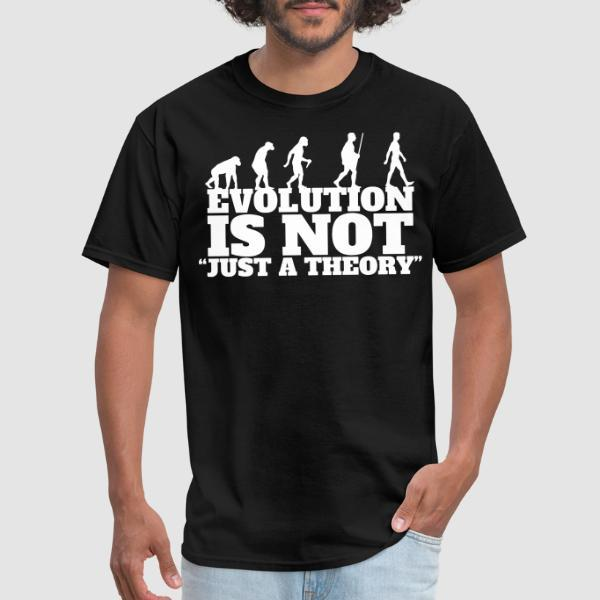 """Evolution is not """"just a theory"""" - Atheist T-shirt"""