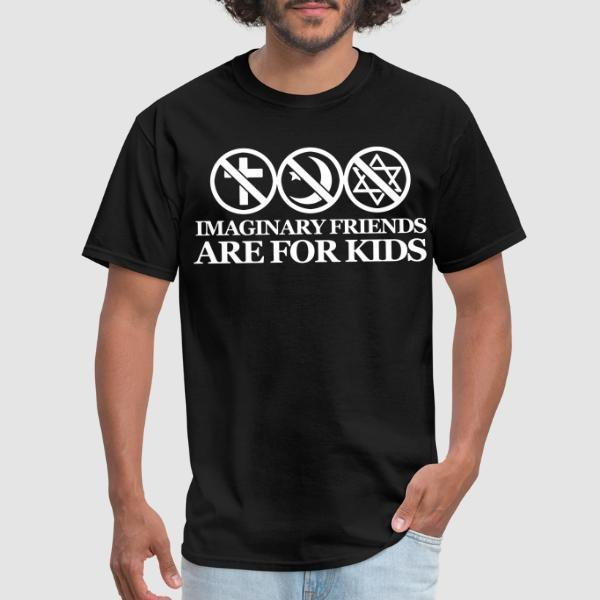 Imaginary friends are for kids - Atheist T-shirt
