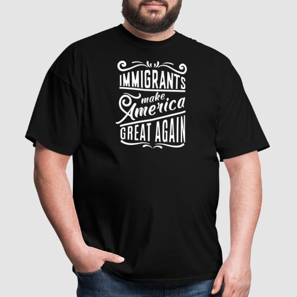 Immigrants make America great again - Anti-fascista Camiseta