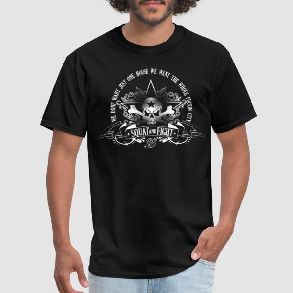 Squat and fight - we dont want just one house we want the whole fuckin city - Activist T-shirt