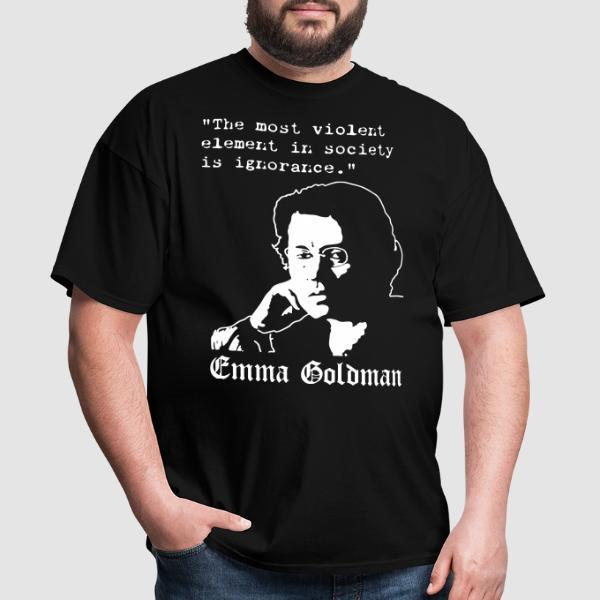 Tne most violent element in society is ignorance (Emma Goldman) - Feminist T-shirt