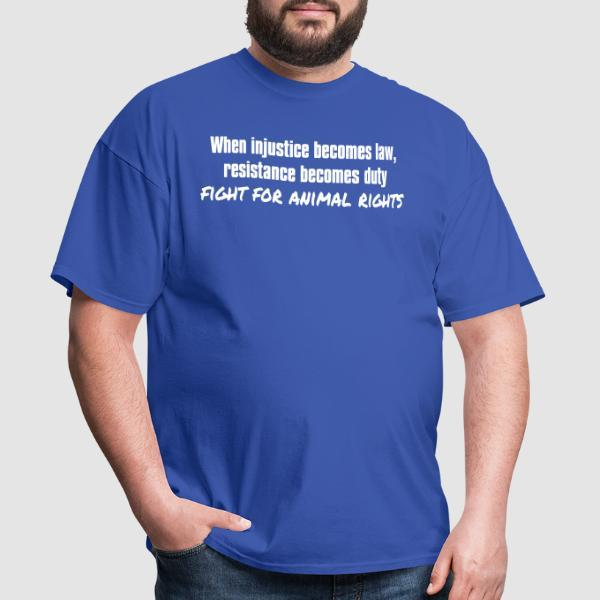 When injustice becomes law, resistance becomes duty - fight for animal rights - Animal Liberation T-shirt