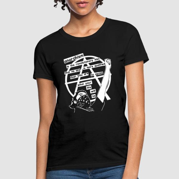 Anarchism is the revolutionary idea that no one is more qualified than you are to decide what your life will be - Activist Women T-shirt