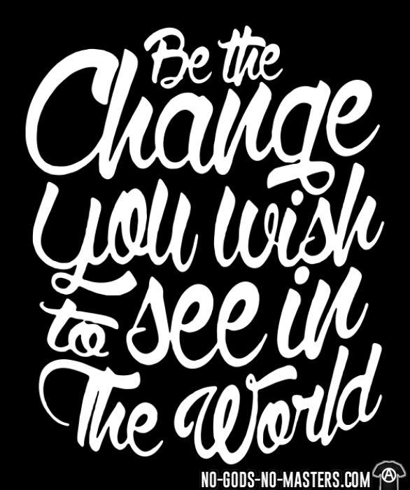 Be the change you wish to see in the world - Activist Women T-shirt