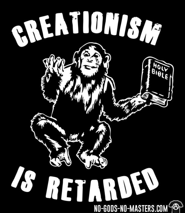 Creationism is retarded - Atheist T-shirt