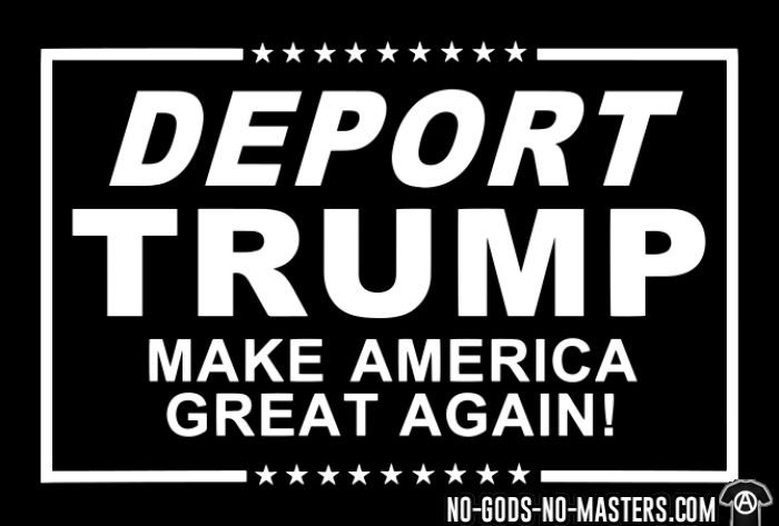 Deport Trump Make America great again! - Activist T-shirt