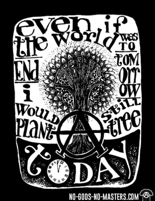 Even if the world was to end tomorrow, i would still plant a tree today - Respetuoso del medio ambiente Camiseta