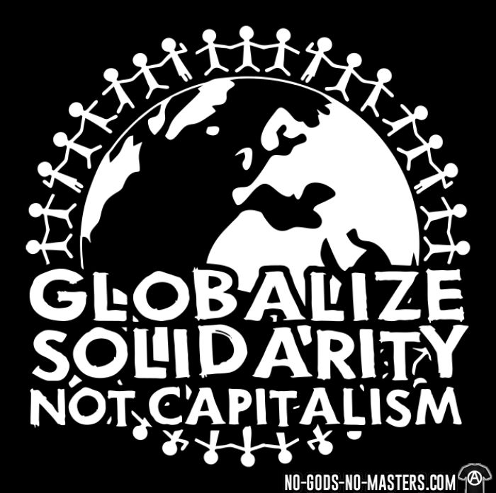 Globalize solidarity not capitalism - Activist T-shirt