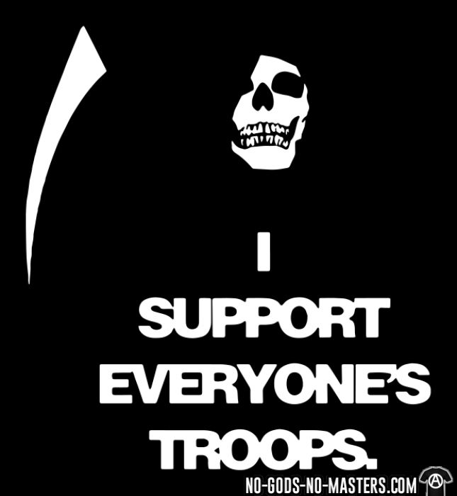 I support everyone's troops - Anti-war T-shirt