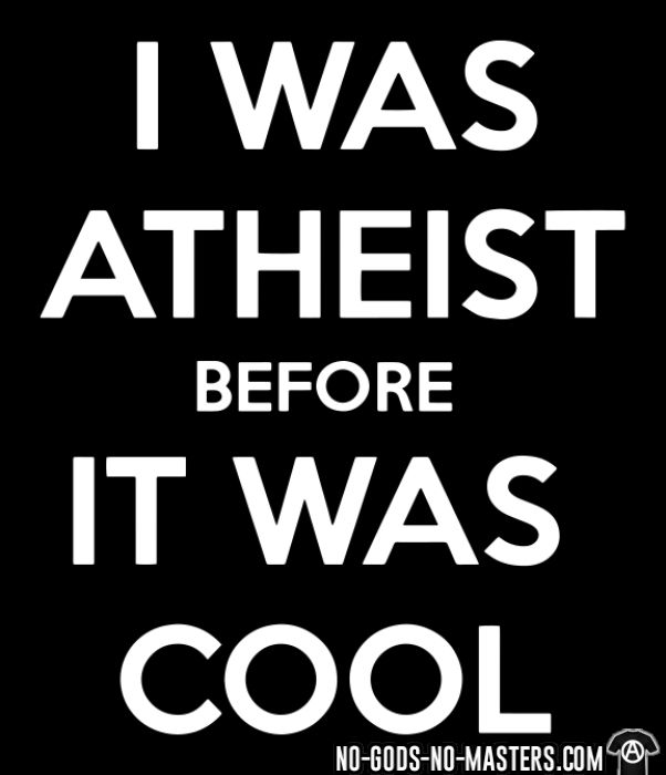 I was atheist before it was cool - Atheist T-shirt