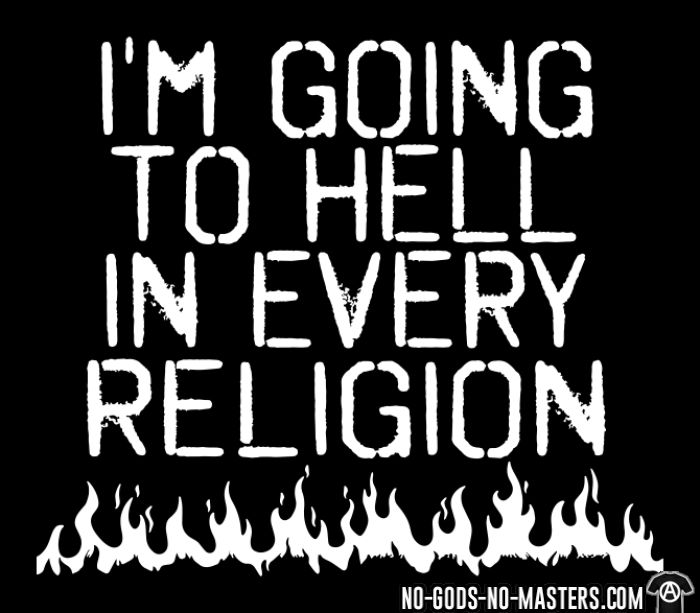 I'm going to hell in every religion - Atheist Hooded sweatshirt