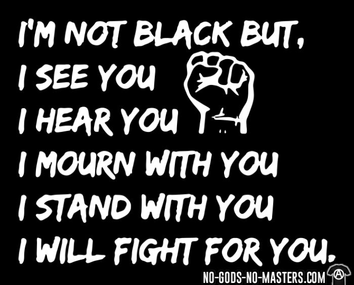 I'm not black but I see you, I hear you, I mourn with you, I stand with you, I will fight for you. - Black Lives Matter T-shirt