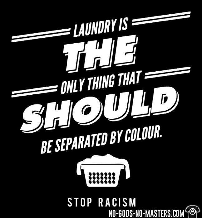 Laundry is the only thing that should be separated by colour. Stop racism - Anti-fascist T-shirt