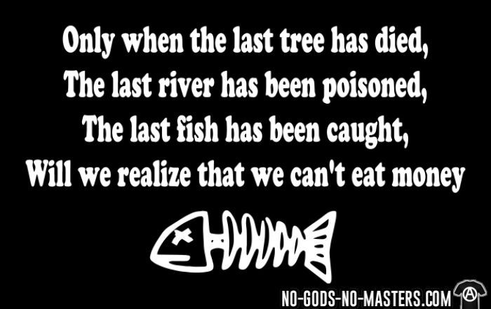 Only when the last tree has died, the last river has been caught, will we realize that we can't eat money - Activist T-shirt