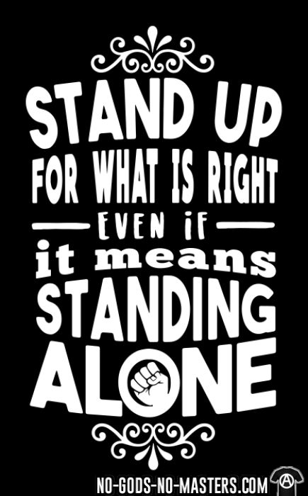 Stand up for what is right even if it means standing alone - Activist T-shirt