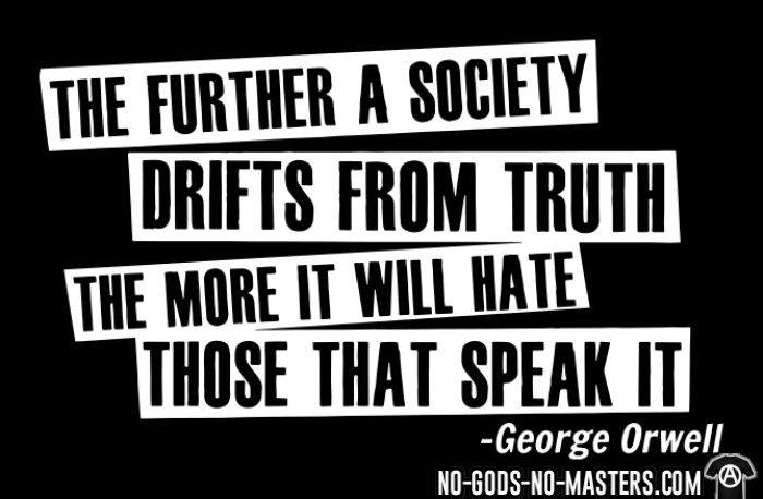 The further a society drifts from truth the more it will hate those that speak it  (George Orwell) - Activist T-shirt