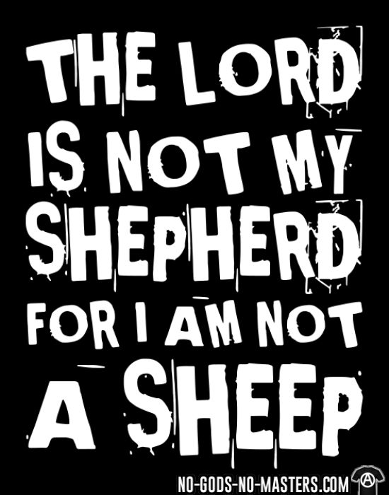 The lord is not my shepherd for I am not a scheep - Atheist T-shirt