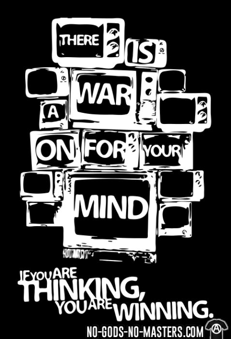 There is a war on for your mind. If you are thinking you are winning. - Activista Camiseta
