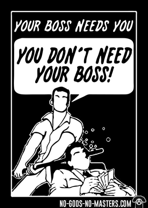 Your boss needs you - you don't need your boss! - Working Class Hooded sweatshirt