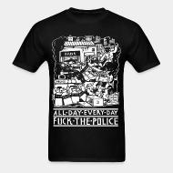 T-shirt All day every day fuck the police