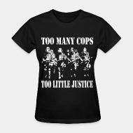 Women T-shirt Too many cops, too little justice