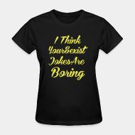 Women's t-shirt I think your sexist jokes are boring