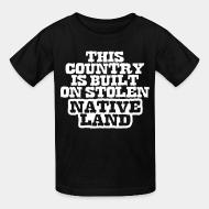 Kid tshirt This country is built on stolen native land