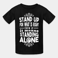 Kid's t-shirt Stand up for what is right even if it means standing alone