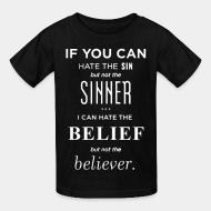 Kid tshirt If you can hate the sin but not the sinner i can hate the belief but not the believer