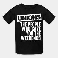 Kid tshirt Unions - the people who gave you the weekends