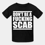 Kid tshirt Don't be a fucking scab