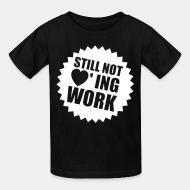 Kid tshirt Still not loving work