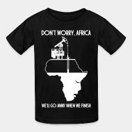 Kid's t-shirt Don't worry, Africa - we'll go away when we finish